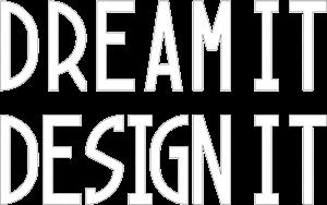 Dream it Design it